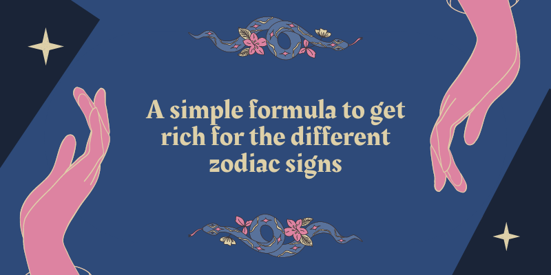A simple formula to get rich for the different zodiac signs