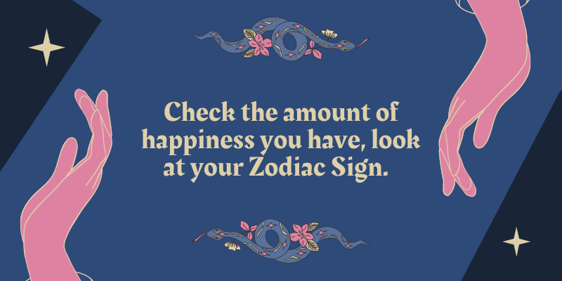 Check the amount of happiness you have, look at your Zodiac Sign