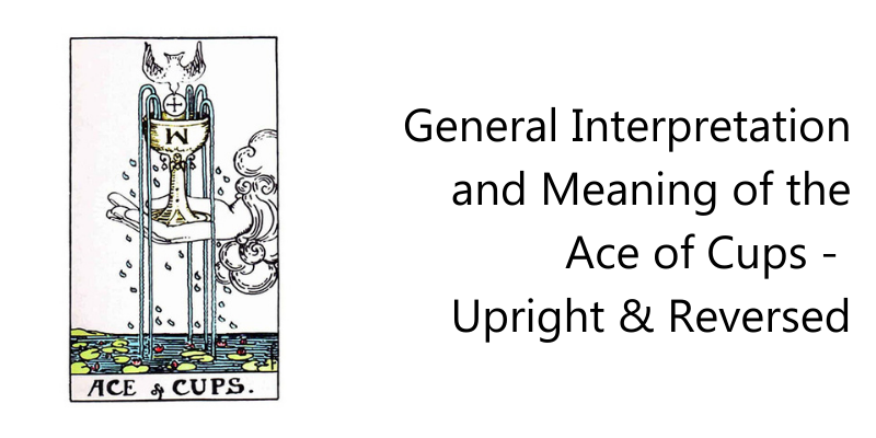 General Interpretation and Meaning of the Ace of Cups - Upright & Reversed