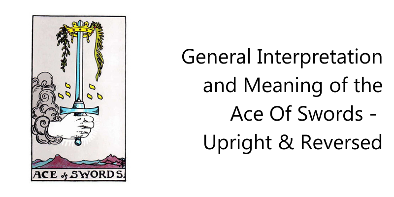 General Interpretation and Meaning of the Ace Of Swords -  Upright & Reversed