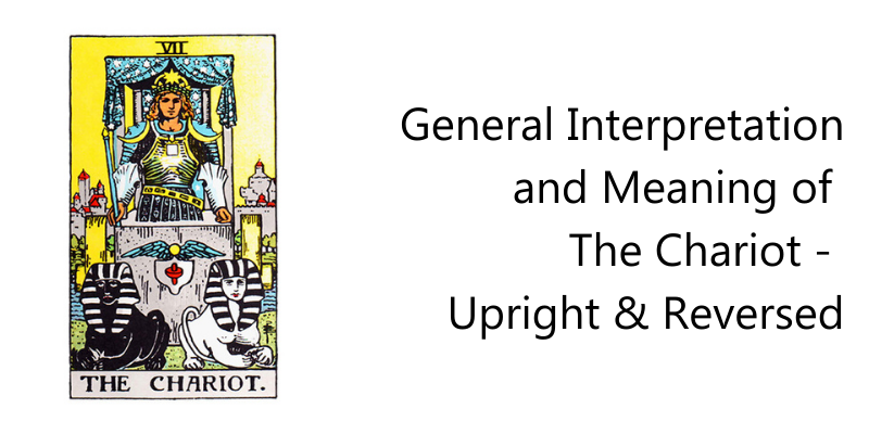 General Interpretation and Meaning of  The Chariot -  Upright & Reversed
