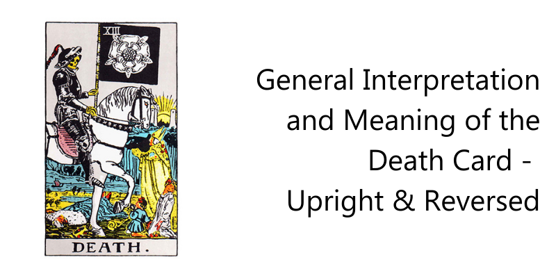 General Interpretation and Meaning of the Death Card -  Upright & Reversed