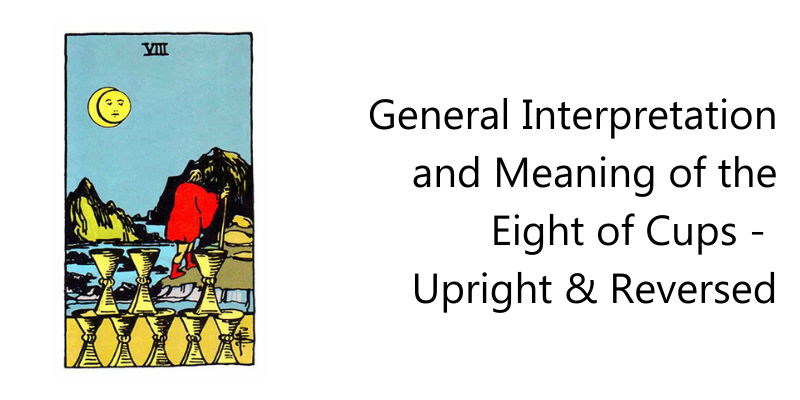 General Interpretation and Meaning of the Eight of Cups -  Upright & Reversed