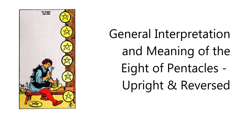 General Interpretation and Meaning of the Eight of Pentacles -  Upright & Reversed