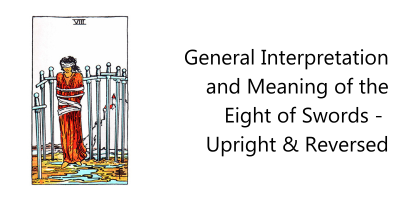 General Interpretation and Meaning of the Eight of Swords -  Upright & Reversed