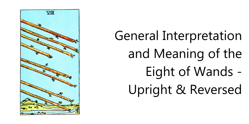 General Interpretation and Meaning of the Eight of Wands - Upright & Reversed