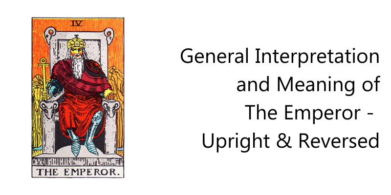 General Interpretation and Meaning of The Emperor -  Upright & Reversed