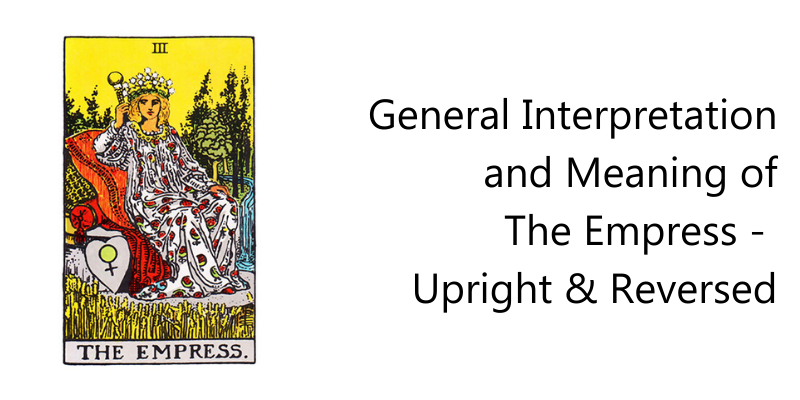 General Interpretation and Meaning of The Empress -  Upright & Reversed