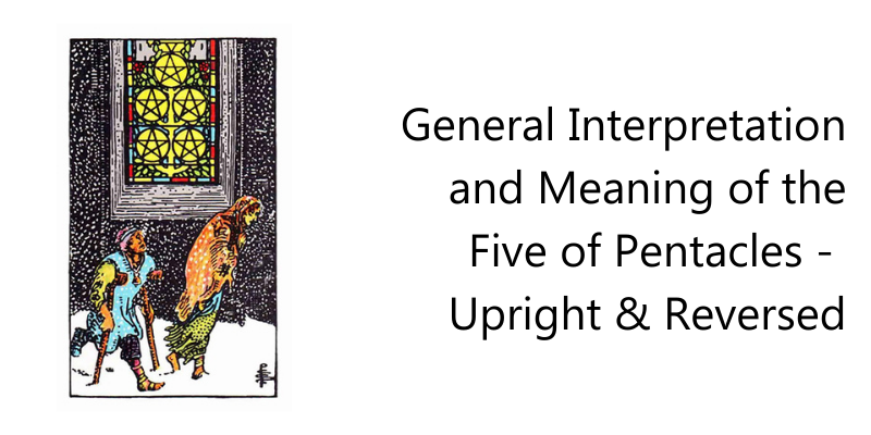 General Interpretation and Meaning of the Five of Pentacles -  Upright & Reversed