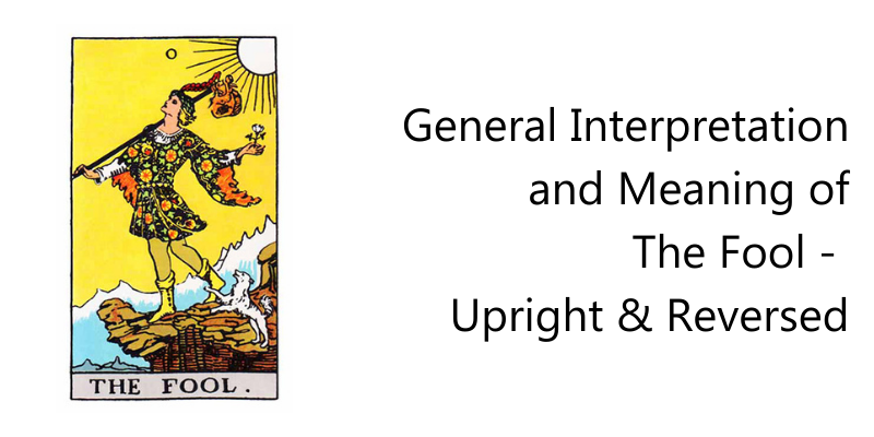 General Interpretation and Meaning of The Fool -  Upright & Reversed