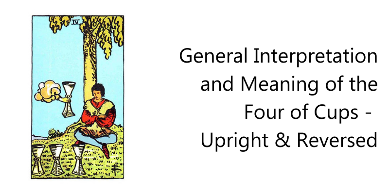 General Interpretation and Meaning of the Four of Cups - Upright & Reversed