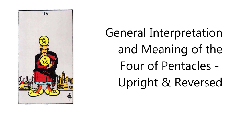 General Interpretation and Meaning of the Four of Pentacles -  Upright & Reversed