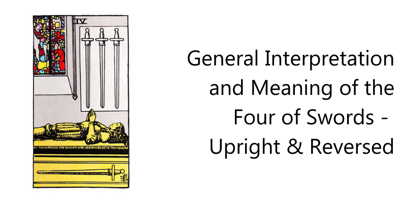 General Interpretation and Meaning of the Four of Swords -  Upright & Reversed