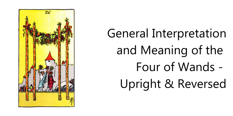 General Interpretation and Meaning of the Four of Wands -  Upright & Reversed
