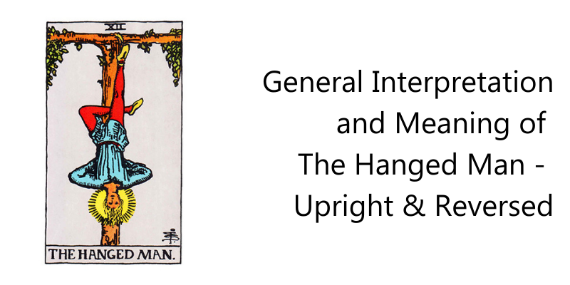 General Interpretation and Meaning of  The Hanged Man -  Upright & Reversed