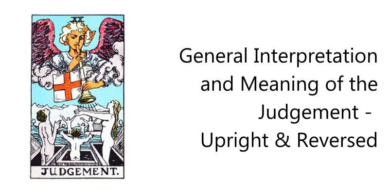 General Interpretation and Meaning of the Judgement -  Upright & Reversed
