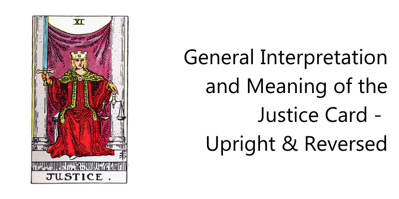 General Interpretation and Meaning of  The Justice Card -  Upright & Reversed