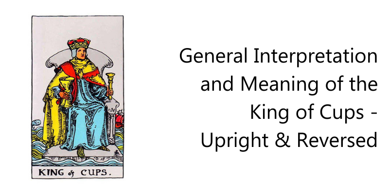 General Interpretation and Meaning of the King of Cups - Upright & Reversed