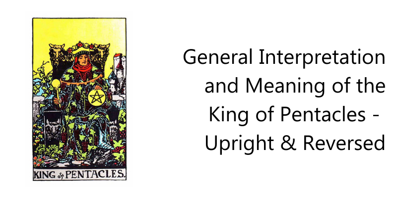 General Interpretation and Meaning of the King of Pentacles -  Upright & Reversed