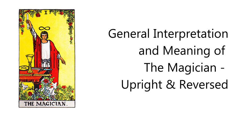 General Interpretation and Meaning of  The Magician -  Upright & Reversed