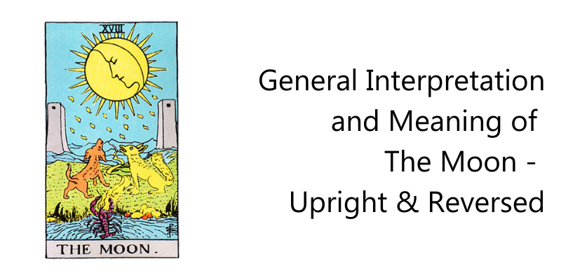 General Interpretation and Meaning of   The Moon -  Upright & Reversed