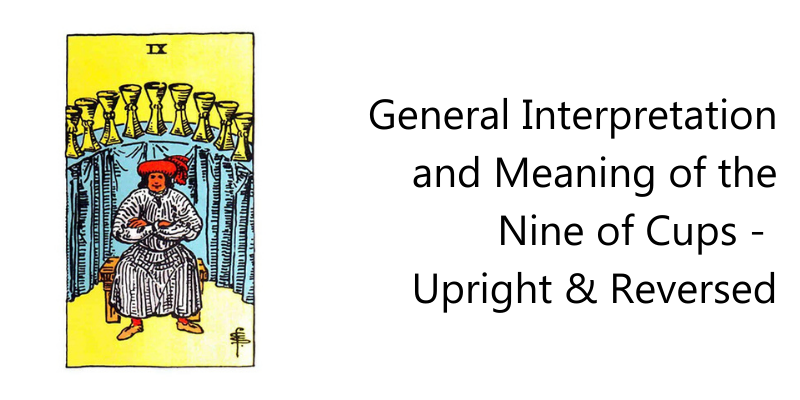General Interpretation and Meaning of the Nine of Cups -  Upright & Reversed
