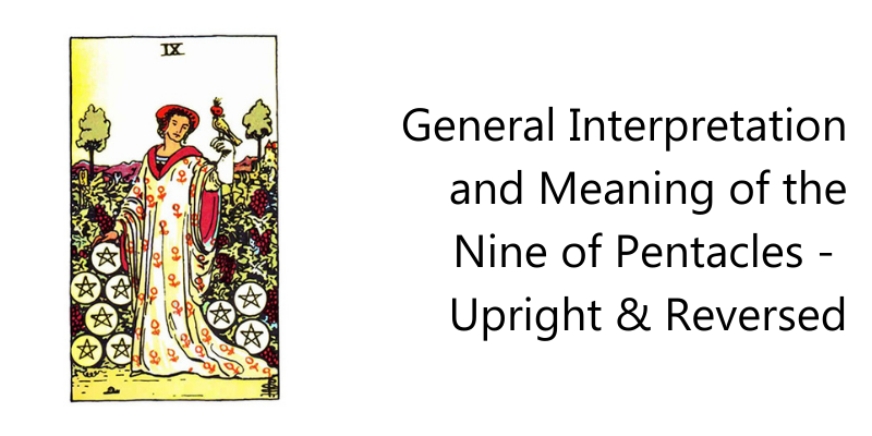General Interpretation and Meaning of the Nine of Pentacles -  Upright & Reversed