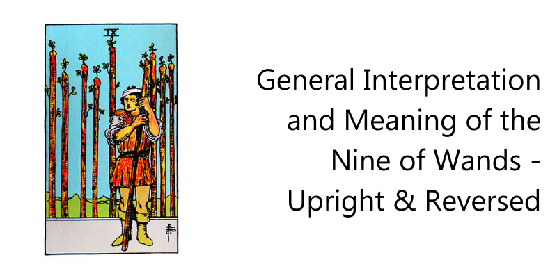 General Interpretation and Meaning of the Nine of Wands - Upright & Reversed