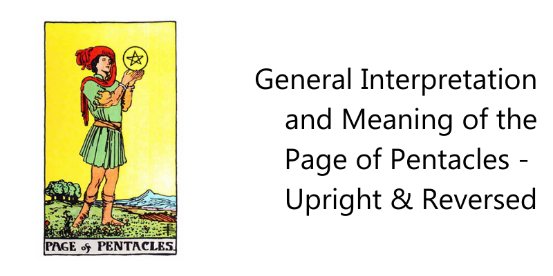 General Interpretation and Meaning of the Page of Pentacles -  Upright & Reversed