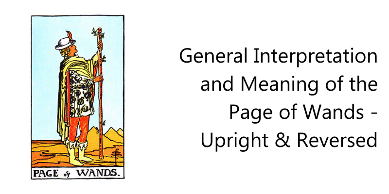 General Interpretation and Meaning of the Page of Wands - Upright & Reversed