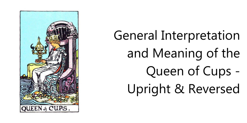 General Interpretation and Meaning of the Queen of Cups - Upright & Reversed