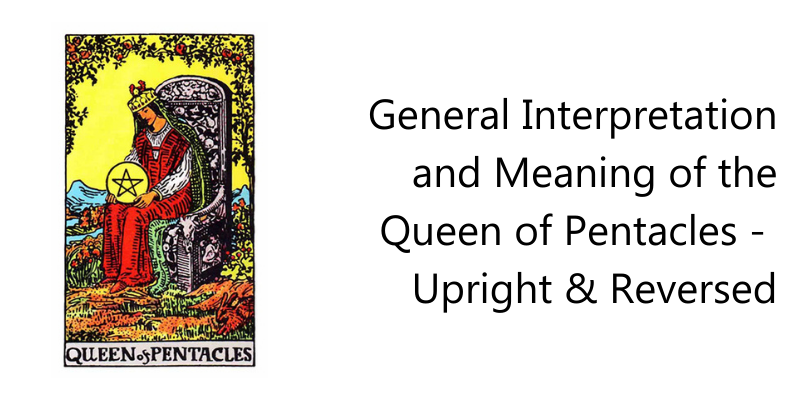 General Interpretation and Meaning of the Queen of Pentacles -  Upright & Reversed