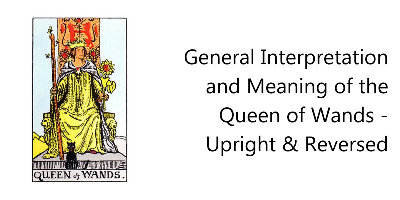 General Interpretation and Meaning of the Queen of Wands - Upright & Reversed