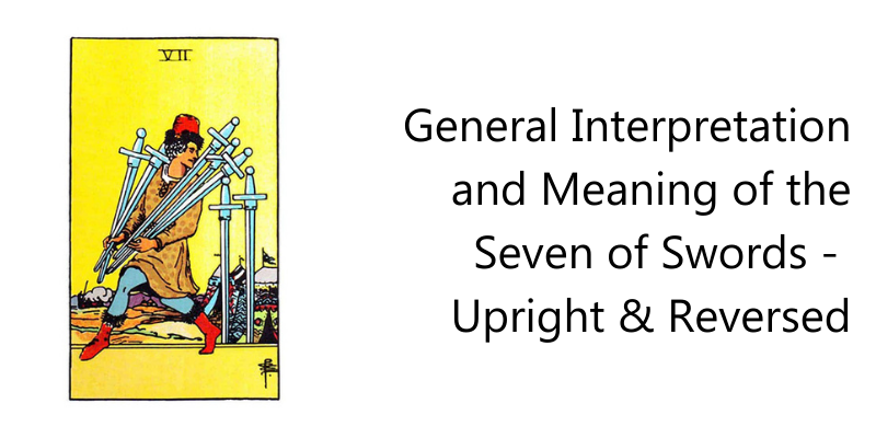 General Interpretation and Meaning of the Seven of Swords -  Upright & Reversed