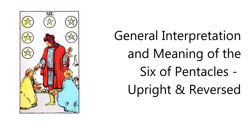 General Interpretation and Meaning of the Six of Pentacles -  Upright & Reversed