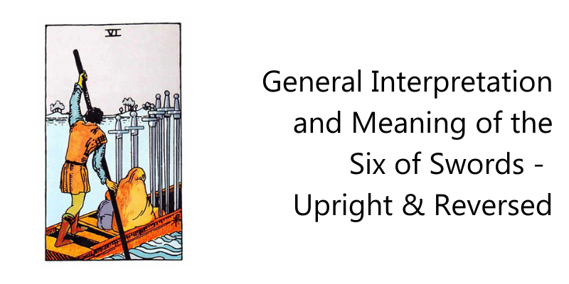 General Interpretation and Meaning of the Six of Swords -  Upright & Reversed