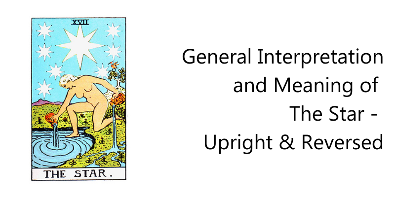 General Interpretation and Meaning of  The Star -  Upright & Reversed