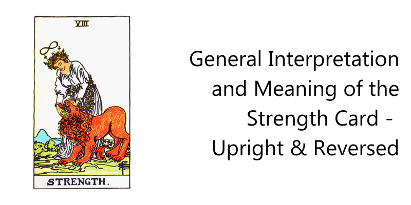 General Interpretation and Meaning of the Strength Card -  Upright & Reversed