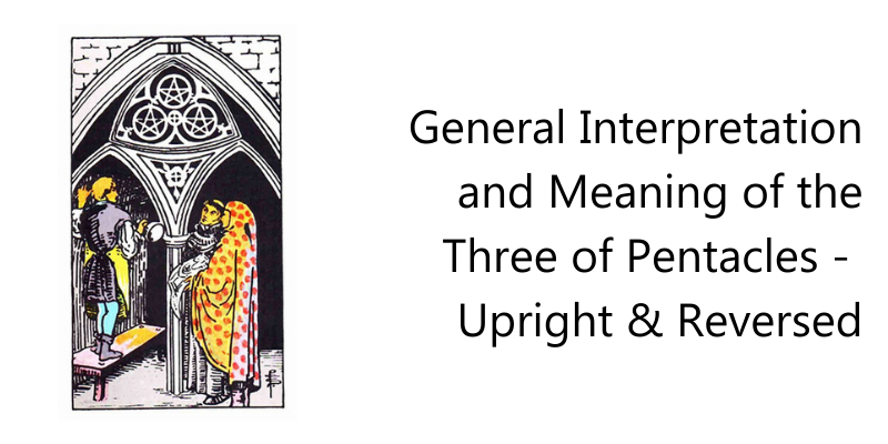 General Interpretation and Meaning of the Three of Pentacles -  Upright & Reversed