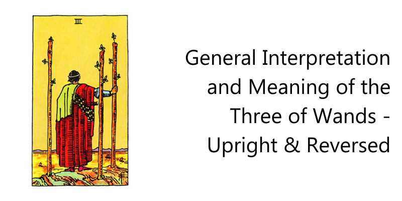 General Interpretation and Meaning of the Three of Wands - Upright & Reversed