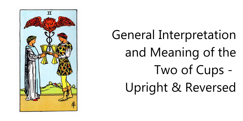 General Interpretation and Meaning of the Two of Cups - Upright & Reversed