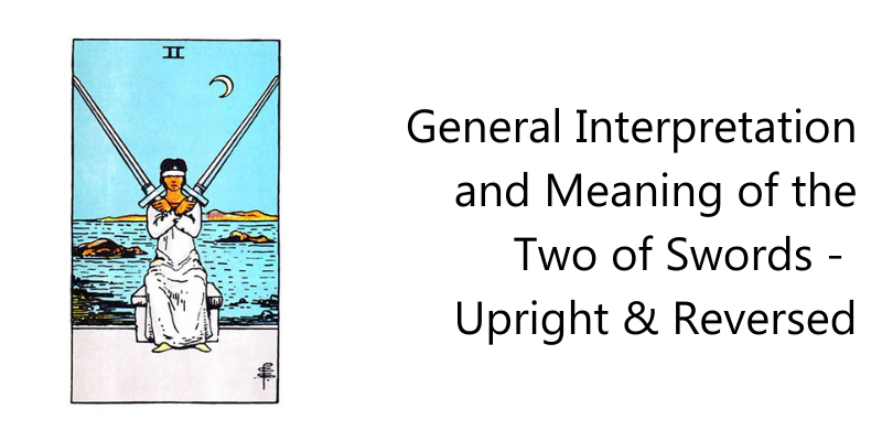 General Interpretation and Meaning of the Two of Swords -  Upright & Reversed