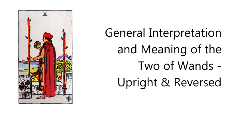 General Interpretation and Meaning of the Two of Wands - Upright & Reversed