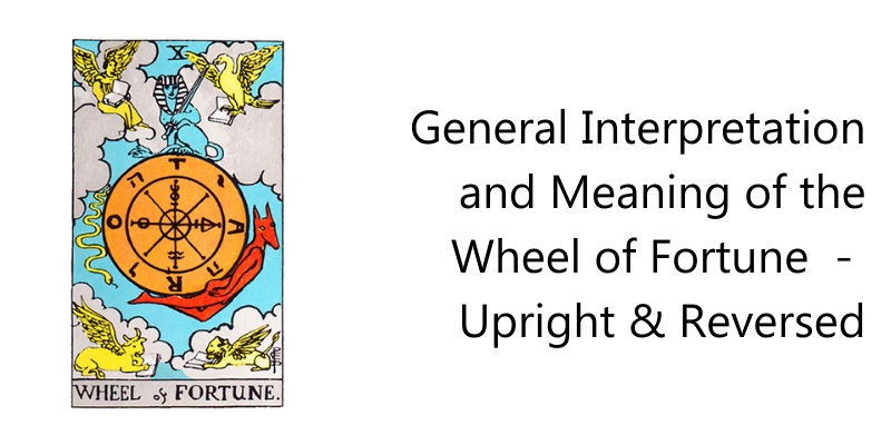 General Interpretation and Meaning of the Wheel of Fortune  -  Upright & Reversed