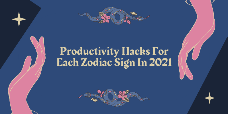 Productivity Hacks For Each Zodiac Sign In 2021