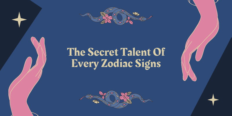 The Secret Talent Of Every Zodiac Signs