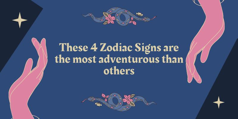 These 4 Zodiac Signs are the most adventurous than others