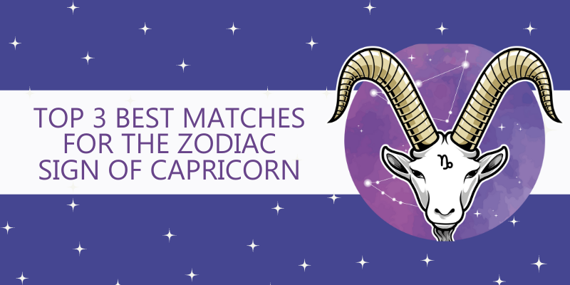 Top 3 Best matches for the Zodiac Sign of Capricorn