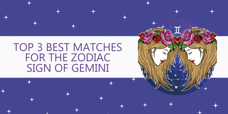 Top 3 Best matches for the Zodiac Sign of Gemini