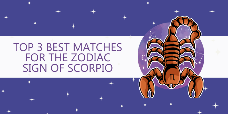 Top 3 Best matches for the Zodiac Sign of Scorpio